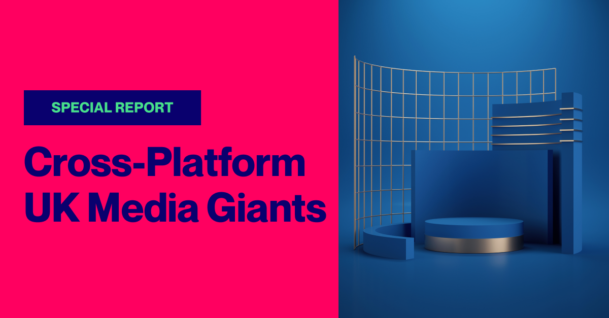 SPECIAL REPORT: Top 10 Cross-Platform UK Media Giants