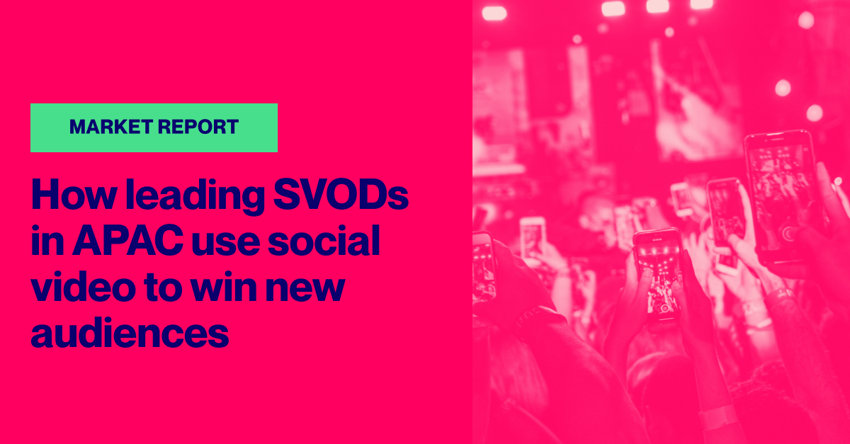 How Leading SVODs in APAC Use Social Video to Win New Audiences
