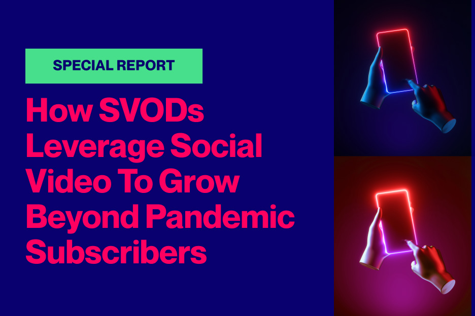 How SVODs Leverage Social Video To Grow Beyond Pandemic Subscribers