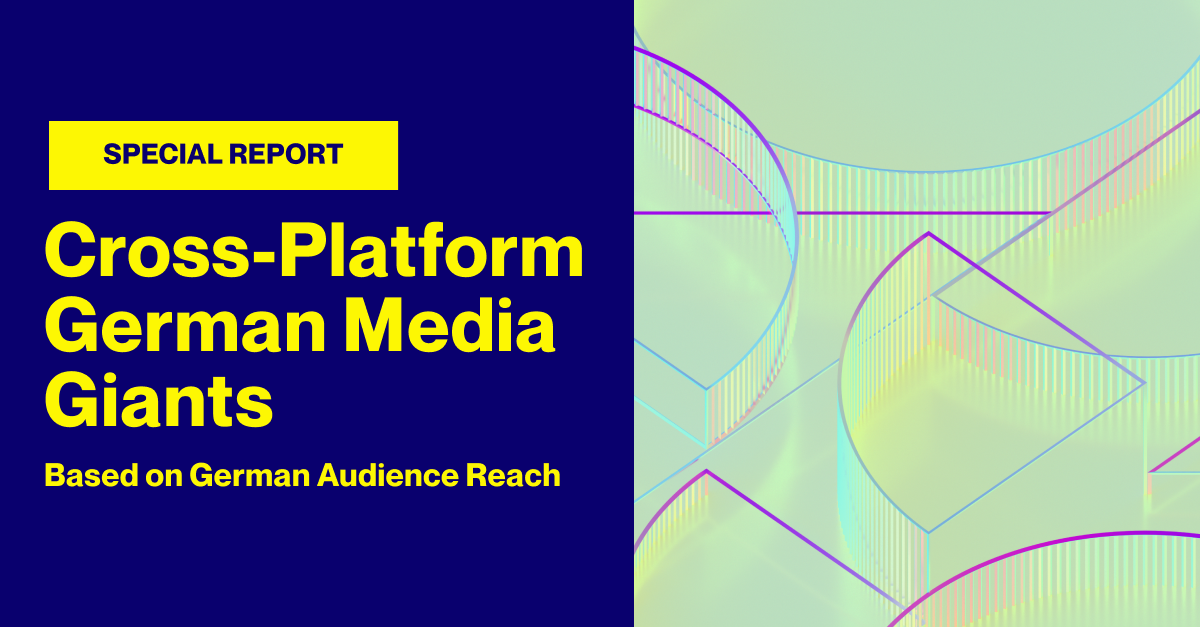 SPECIAL REPORT: Cross-Platform German Media Giants - Based on German Audience Reach